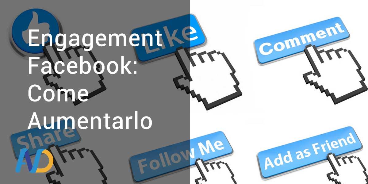 Engagement: Come Aumentarlo su Facebook